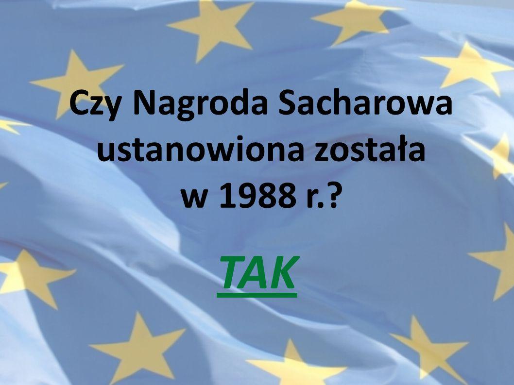 Czy Nagroda Sacharowa ustanowiona została w 1988 r.? TAK