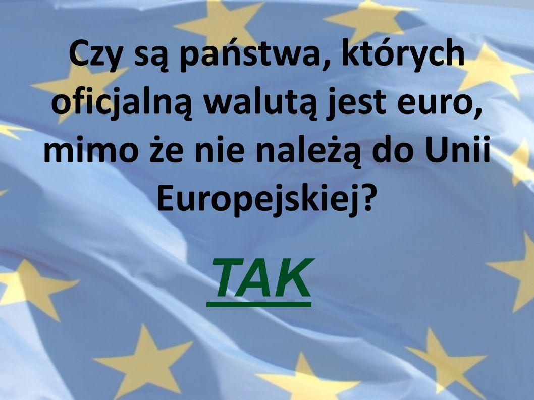 Czy są państwa, których oficjalną walutą jest euro, mimo że nie należą do Unii Europejskiej? TAK
