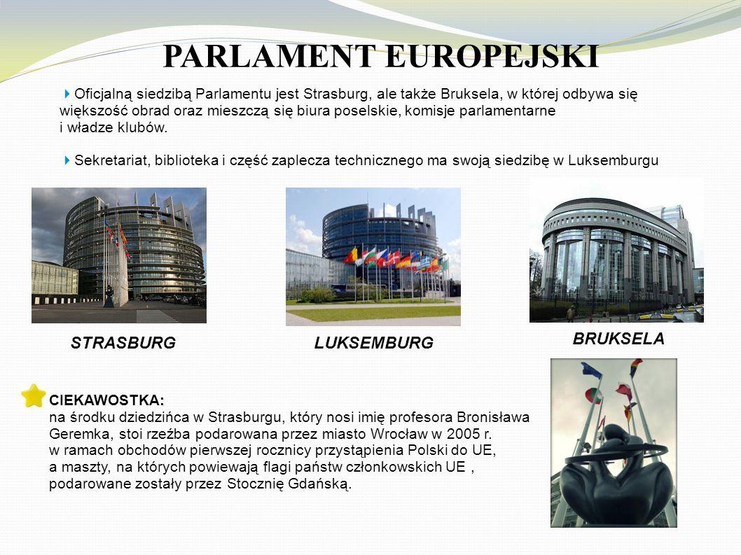 PARLAMENT EUROPEJSKI  Oficjalną siedzibą Parlamentu jest Strasburg, ale także Bruksela, w której odbywa się większość obrad oraz mieszczą się biura poselskie, komisje parlamentarne i władze klubów.