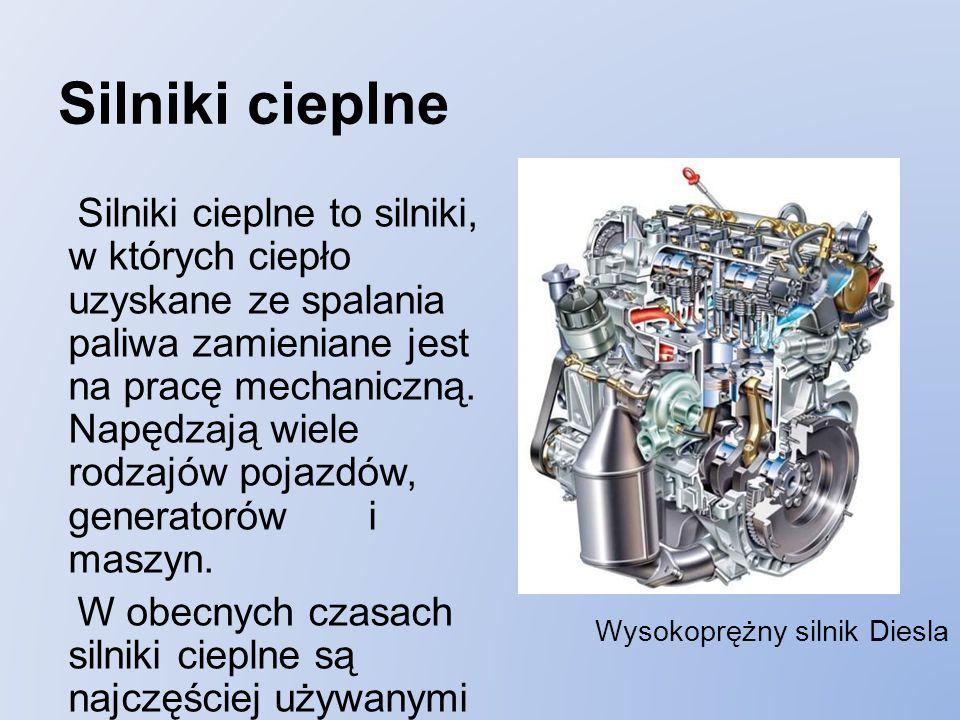 Silniki cieplne Silniki cieplne to silniki, w których ciepło uzyskane ze spalania paliwa zamieniane jest na pracę mechaniczną.