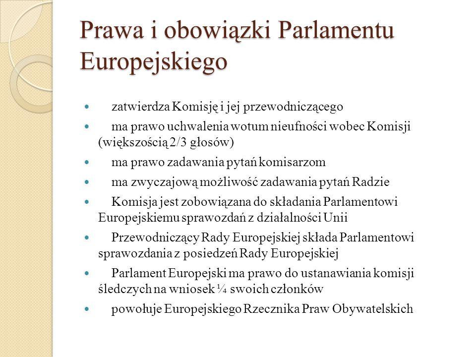 Prawa i obowiązki Parlamentu Europejskiego zatwierdza Komisję i jej przewodniczącego ma prawo uchwalenia wotum nieufności wobec Komisji (większością 2