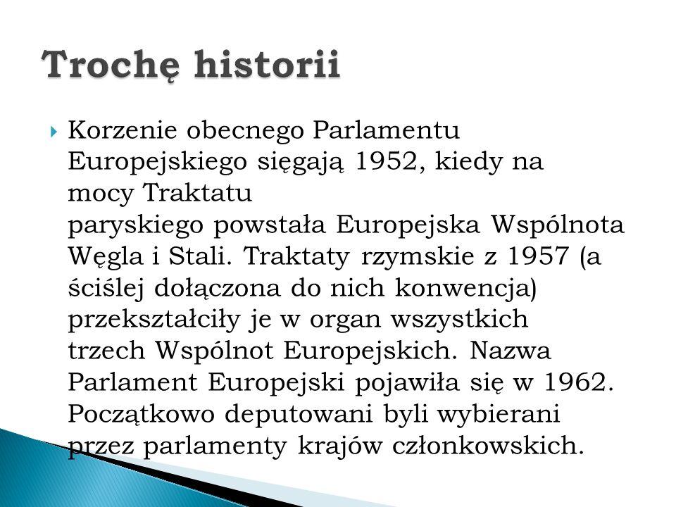 Korzenie obecnego Parlamentu Europejskiego sięgają 1952, kiedy na mocy Traktatu paryskiego powstała Europejska Wspólnota Węgla i Stali. Traktaty rzy