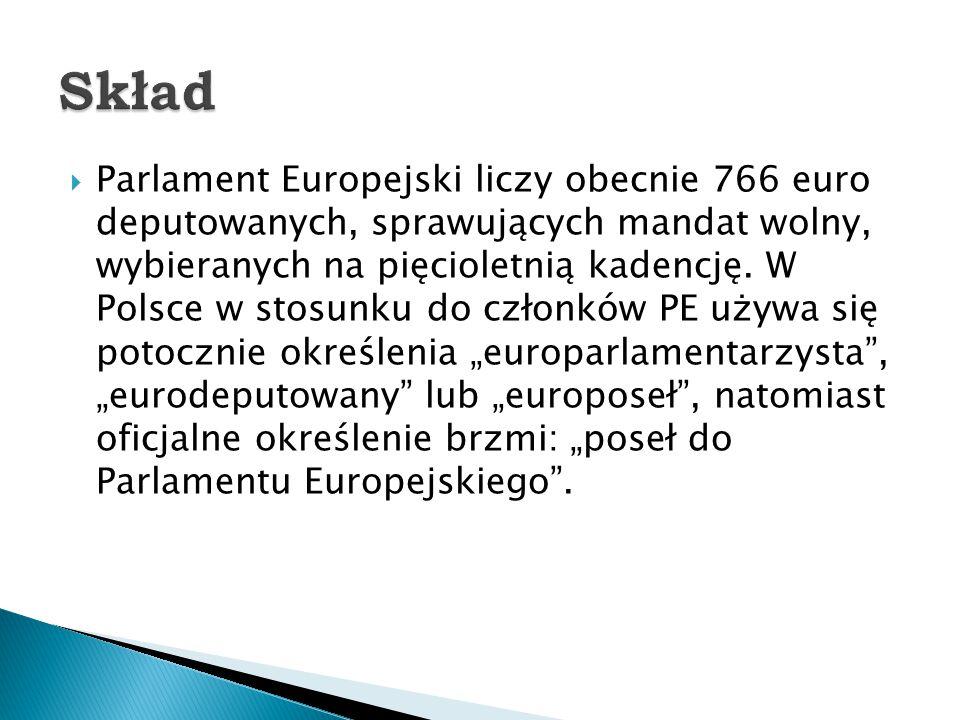  Parlament Europejski liczy obecnie 766 euro deputowanych, sprawujących mandat wolny, wybieranych na pięcioletnią kadencję. W Polsce w stosunku do cz