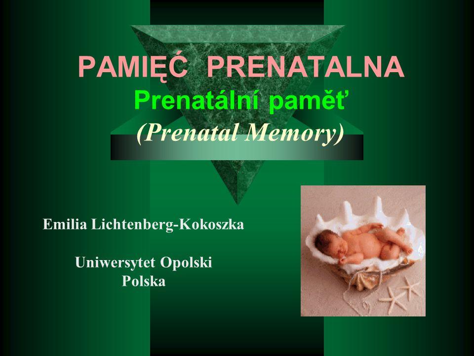 PAMIĘĆ PRENATALNA Prenatální paměť (Prenatal Memory) Emilia Lichtenberg-Kokoszka Uniwersytet Opolski Polska