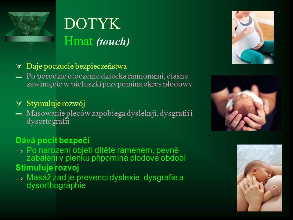 DOTYK Hmat (touch)  Daje poczucie bezpieczeństwa  Po porodzie otoczenie dziecka ramionami, ciasne zawinięcie w pieluszki przypomina okres płodowy 