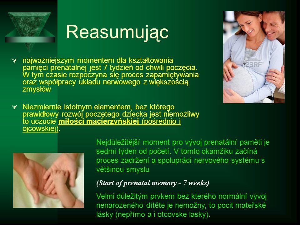 Reasumując  najważniejszym momentem dla kształtowania pamięci prenatalnej jest 7 tydzień od chwili poczęcia. W tym czasie rozpoczyna się proces zapam