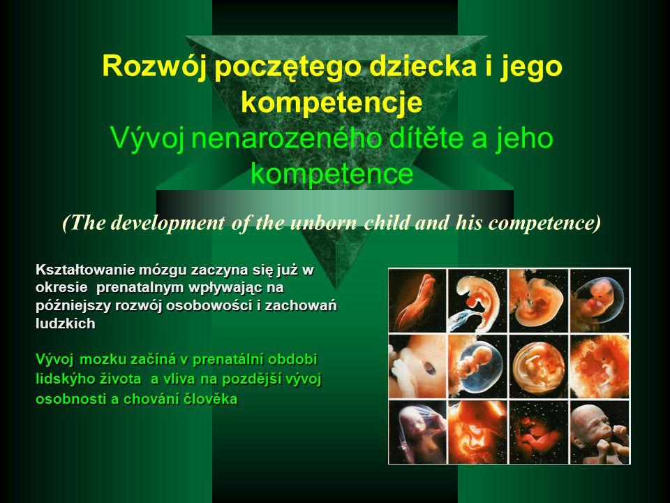Rozwój poczętego dziecka i jego kompetencje Vývoj nenarozeného dítěte a jeho kompetence (The development of the unborn child and his competence) Kszta