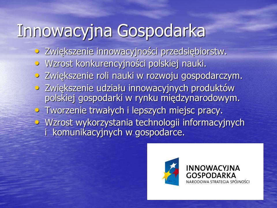 Innowacyjna Gospodarka Zwiększenie innowacyjności przedsiębiorstw. Zwiększenie innowacyjności przedsiębiorstw. Wzrost konkurencyjności polskiej nauki.