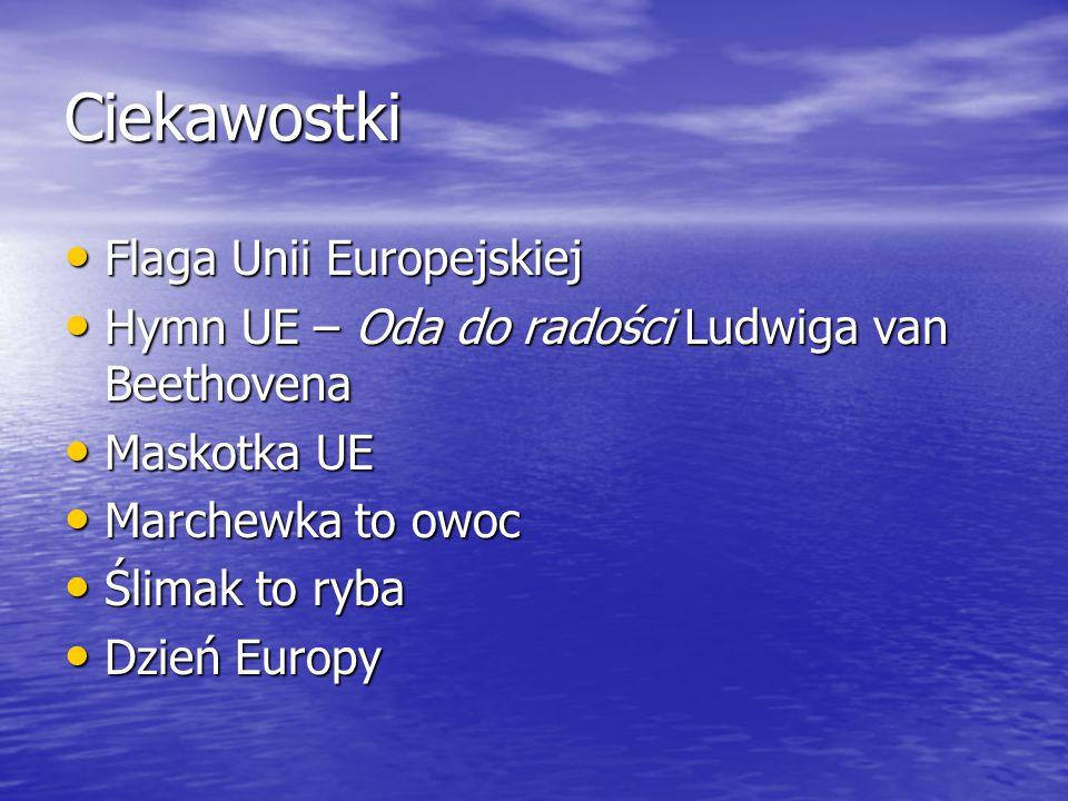 Ciekawostki Flaga Unii Europejskiej Flaga Unii Europejskiej Hymn UE – Oda do radości Ludwiga van Beethovena Hymn UE – Oda do radości Ludwiga van Beeth