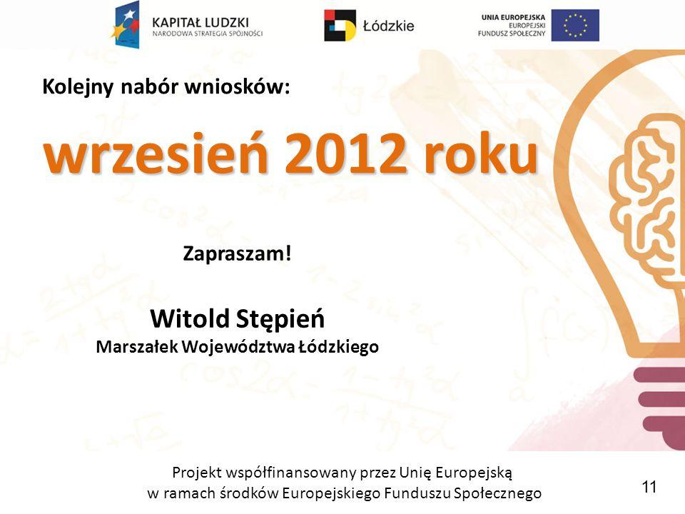 Projekt współfinansowany przez Unię Europejską w ramach środków Europejskiego Funduszu Społecznego Kolejny nabór wniosków: wrzesień 2012 roku Zapraszam.