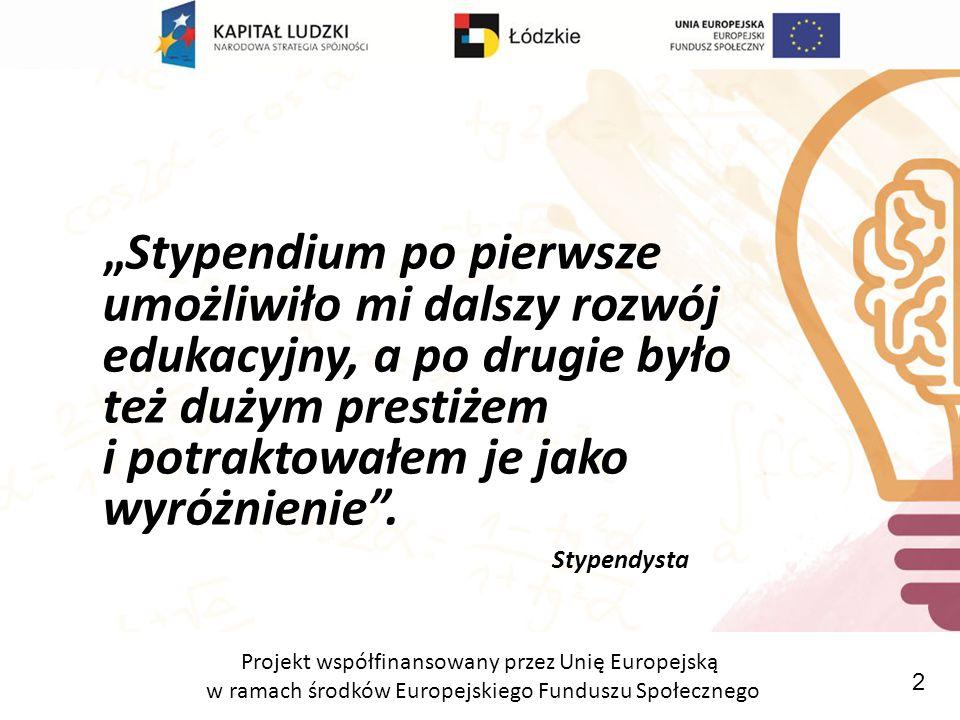 """Projekt współfinansowany przez Unię Europejską w ramach środków Europejskiego Funduszu Społecznego 2 """"Stypendium po pierwsze umożliwiło mi dalszy rozwój edukacyjny, a po drugie było też dużym prestiżem i potraktowałem je jako wyróżnienie ."""
