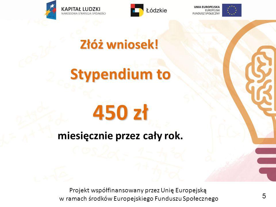 Projekt współfinansowany przez Unię Europejską w ramach środków Europejskiego Funduszu Społecznego Stypendium otrzyma 400 osób.
