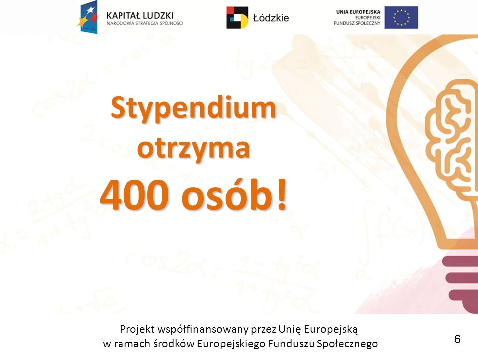Projekt współfinansowany przez Unię Europejską w ramach środków Europejskiego Funduszu Społecznego Więcej na: www.stypendium.info.pl 8