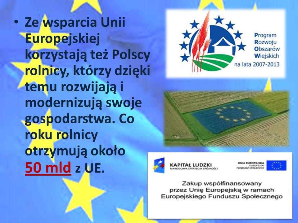 Ze wsparcia Unii Europejskiej korzystają też Polscy rolnicy, którzy dzięki temu rozwijają i modernizują swoje gospodarstwa. Co roku rolnicy otrzymują