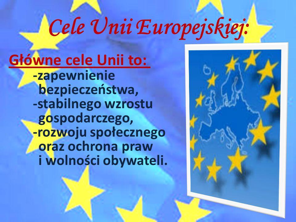 Cele Unii Europejskiej: Główne cele Unii to: -zapewnienie bezpieczeństwa, -stabilnego wzrostu gospodarczego, -rozwoju społecznego oraz ochrona praw i