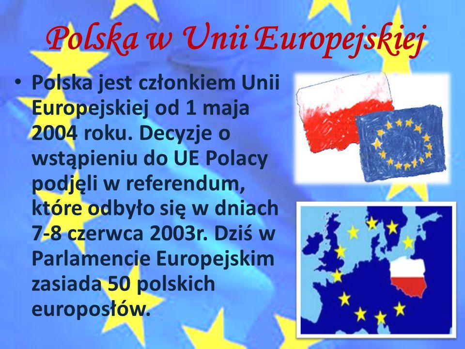 Polska w Unii Europejskiej Polska jest członkiem Unii Europejskiej od 1 maja 2004 roku. Decyzje o wstąpieniu do UE Polacy podjęli w referendum, które