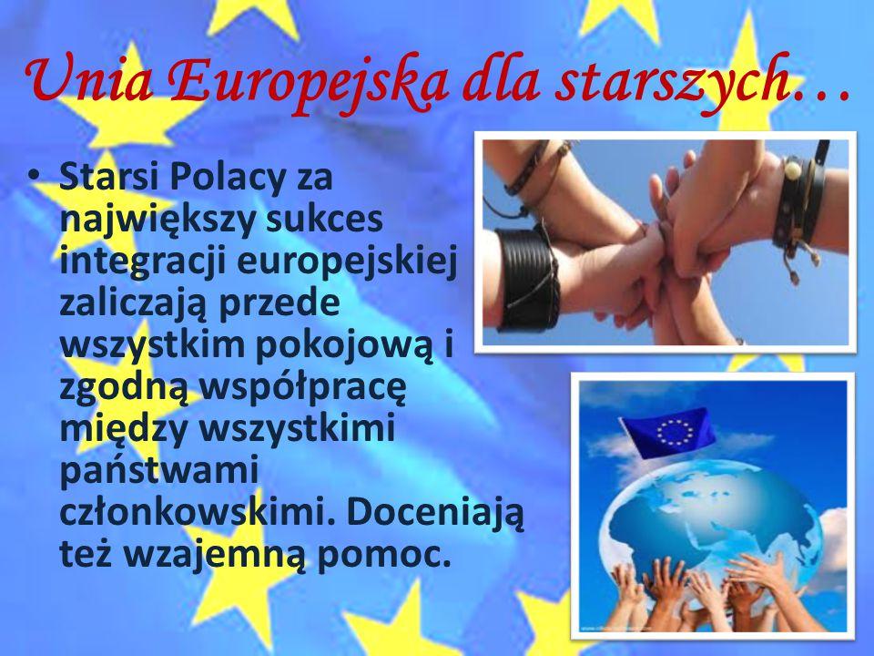 Unia Europejska dla starszych… Starsi Polacy za największy sukces integracji europejskiej zaliczają przede wszystkim pokojową i zgodną współpracę międ