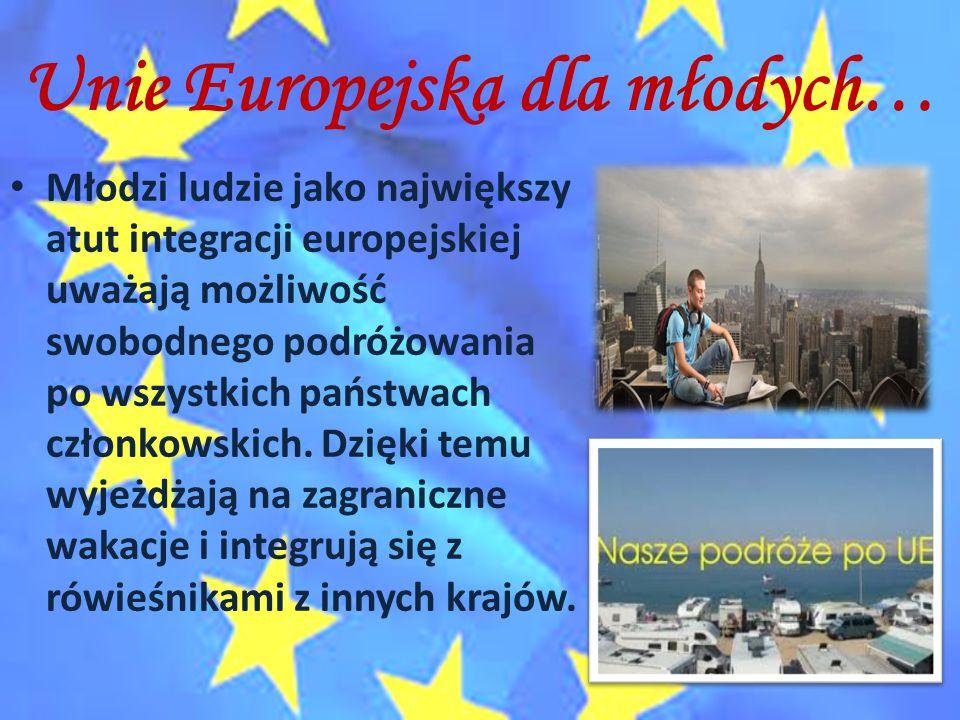 Unie Europejska dla młodych… Młodzi ludzie jako największy atut integracji europejskiej uważają możliwość swobodnego podróżowania po wszystkich państw
