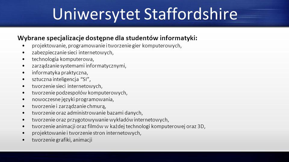 Uniwersytet Staffordshire Wybrane specjalizacje dostępne dla studentów informatyki: projektowanie, programowanie i tworzenie gier komputerowych, zabez