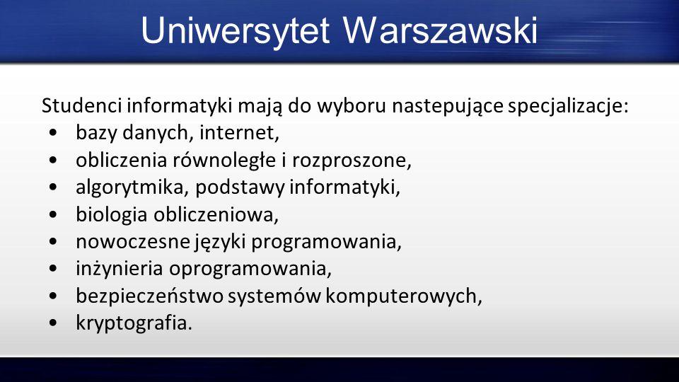 Studenci informatyki mają do wyboru nastepujące specjalizacje: bazy danych, internet, obliczenia równoległe i rozproszone, algorytmika, podstawy infor