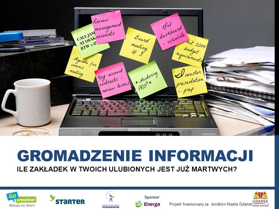Projekt finansowany ze środków Miasta Gdańsk Sponsor ILE ZAKŁADEK W TWOICH ULUBIONYCH JEST JUŻ MARTWYCH? GROMADZENIE INFORMACJI