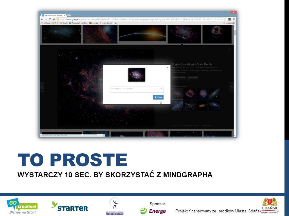 Projekt finansowany ze środków Miasta Gdańsk Sponsor WYSTARCZY 10 SEC. BY SKORZYSTAĆ Z MINDGRAPHA TO PROSTE