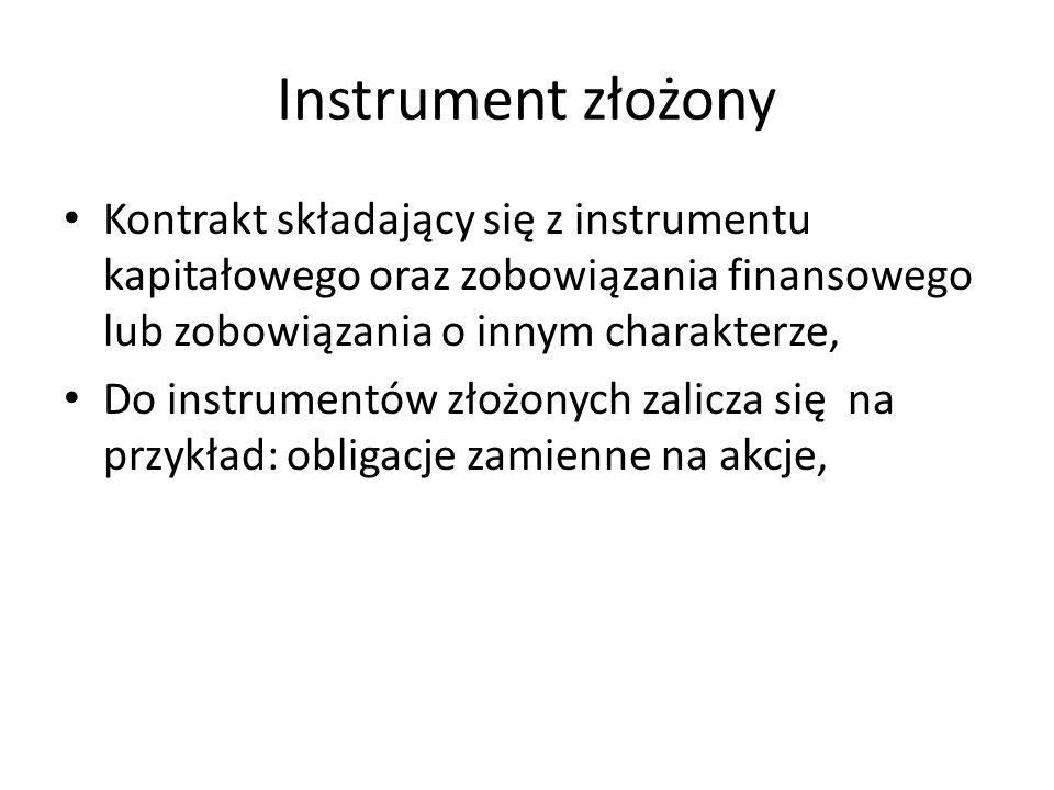 Instrument złożony Kontrakt składający się z instrumentu kapitałowego oraz zobowiązania finansowego lub zobowiązania o innym charakterze, Do instrumen