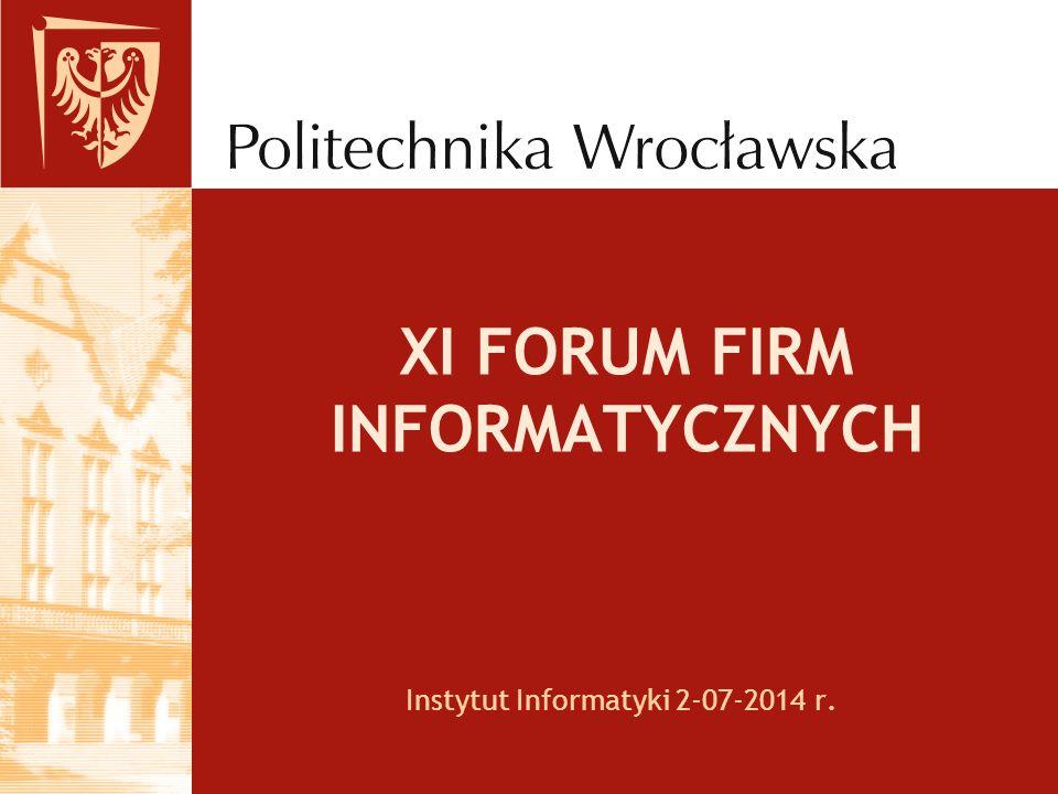 XI FORUM FIRM INFORMATYCZNYCH Instytut Informatyki 2-07-2014 r.