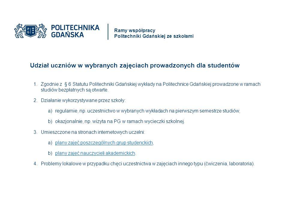 Udział uczniów w wybranych zajęciach prowadzonych dla studentów 1.Zgodnie z § 6 Statutu Politechniki Gdańskiej wykłady na Politechnice Gdańskiej prowadzone w ramach studiów bezpłatnych są otwarte.