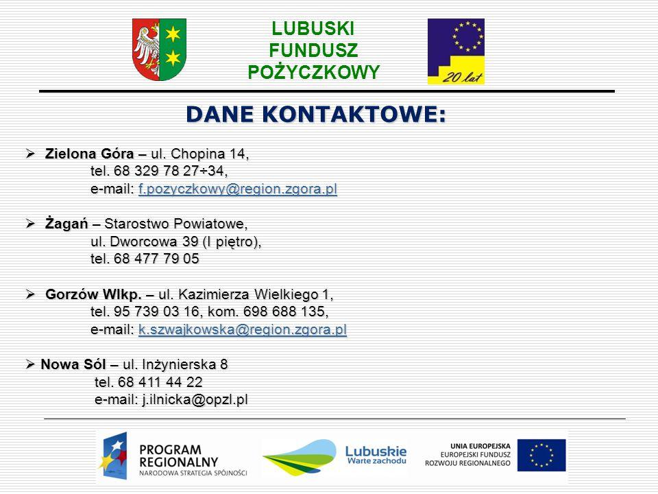 DANE KONTAKTOWE:  Zielona Góra – ul. Chopina 14, tel. 68 329 78 27÷34, e-mail: f.pozyczkowy@region.zgora.pl f.pozyczkowy@region.zgora.pl  Żagań – St