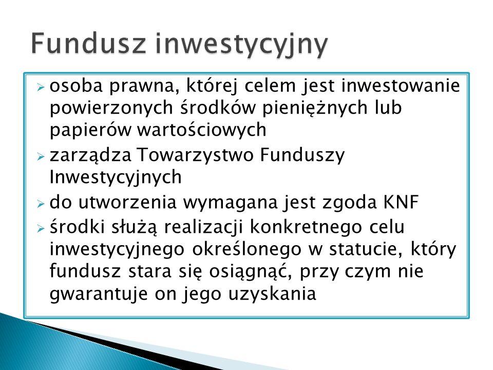 Jednostki uczestnictwa Certyfikaty inwestycyjne  potwierdzenie przyjęcia określonej sumy środków (lub papierów wartościowych) od inwestora przez fundusz  niezbywalny charakter, nie są papierami wartościowymi  umarzany na życzenie uczestnika  wydawane w przypadku inwestowania w otwarte fundusze inwestycyjne  podzielne  tanie w obsłudze  wycena na podstawie aktywów netto  zbywalny papier wartościowy  niepodzielne  emitowany przez zamknięte fundusze inwestycyjne  rynek pierwotny i wtórny, handlowane  wycena rynkowa  cel: inwestycje długoterminowe w bardziej ryzykowne aktywa, stosowanie wyższych dźwigni finansowych