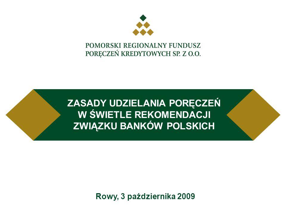 Rowy, 3 października 2009 ZASADY UDZIELANIA PORĘCZEŃ W ŚWIETLE REKOMENDACJI ZWIĄZKU BANKÓW POLSKICH