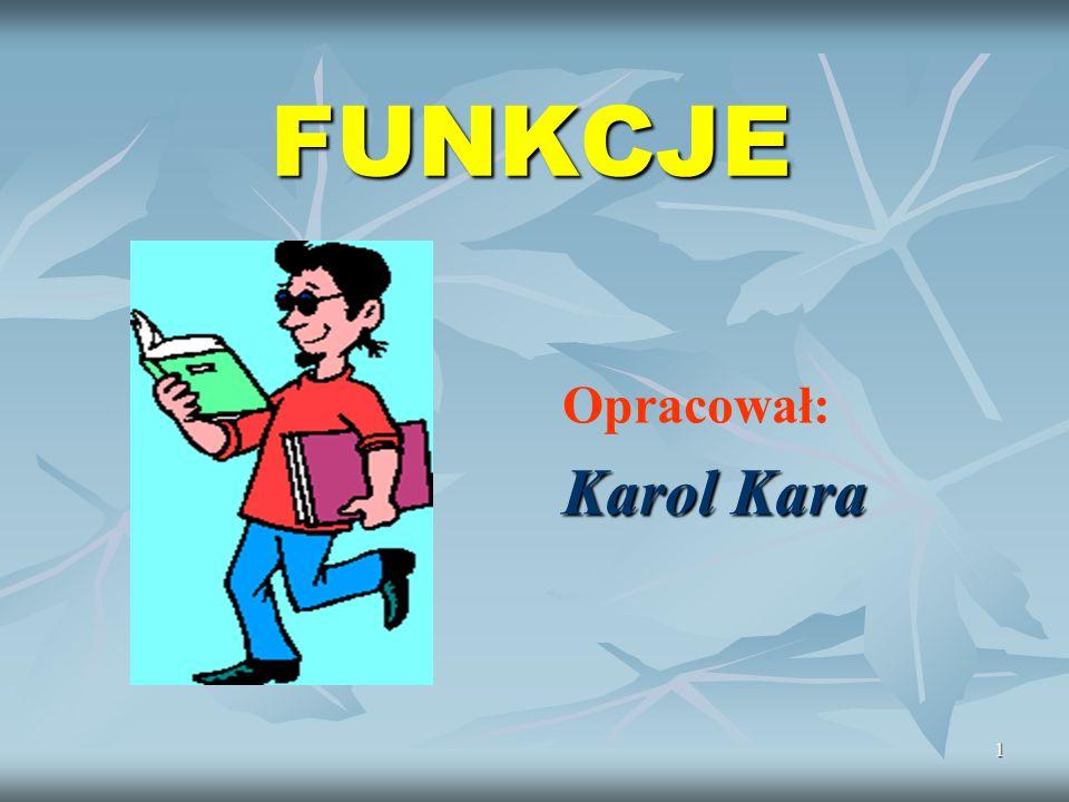 1 FUNKCJE Opracował: Karol Kara