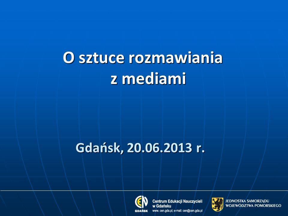 Gdańsk, 20.06.2013 r. O sztuce rozmawiania z mediami