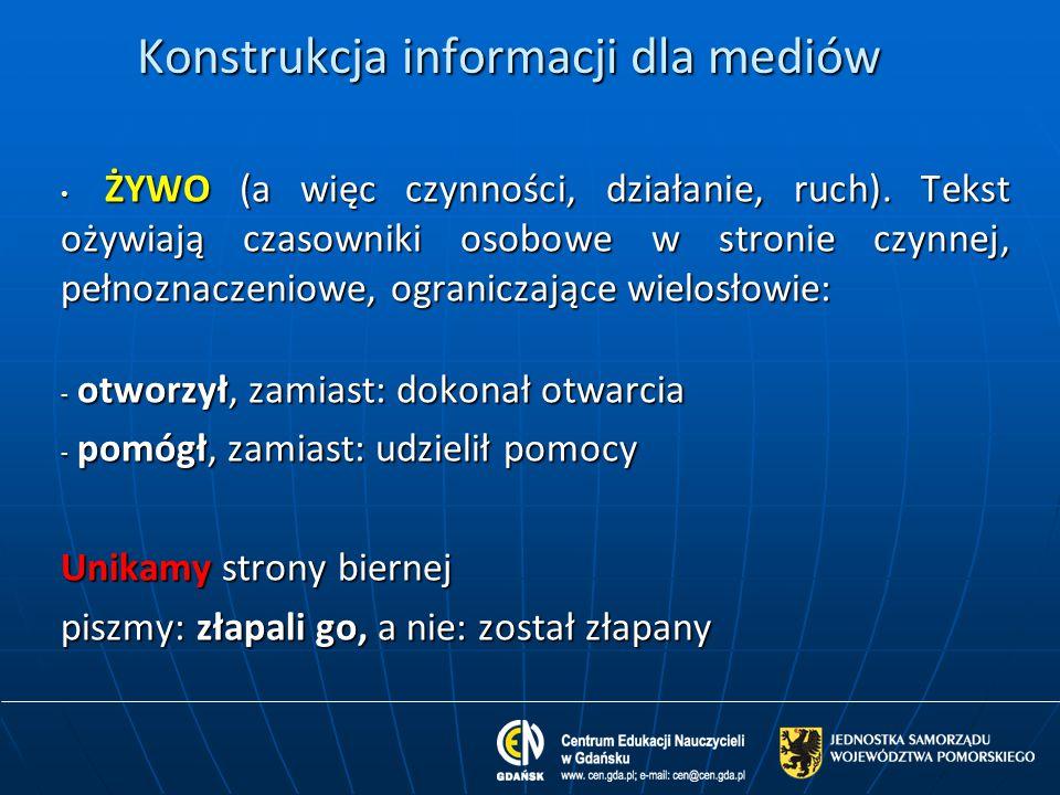 Konstrukcja informacji dla mediów  ŻYWO (a więc czynności, działanie, ruch). Tekst ożywiają czasowniki osobowe w stronie czynnej, pełnoznaczeniowe, o