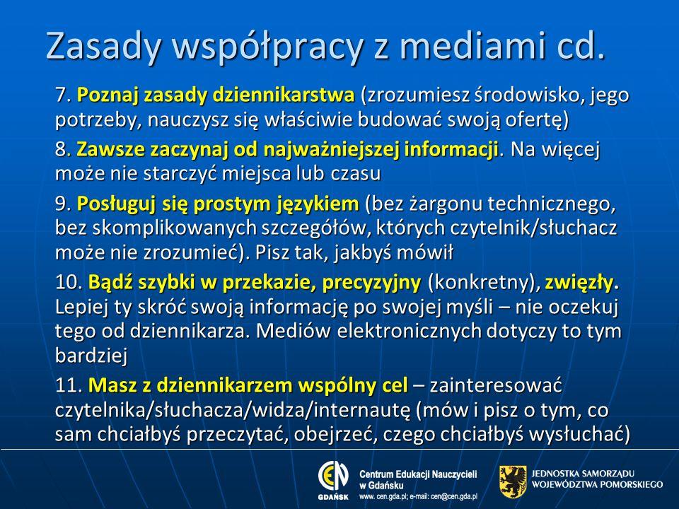 Zasady współpracy z mediami cd. 7. Poznaj zasady dziennikarstwa (zrozumiesz środowisko, jego potrzeby, nauczysz się właściwie budować swoją ofertę) 8.