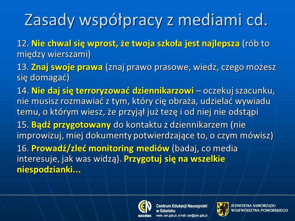 Zasady współpracy z mediami cd. 12. Nie chwal się wprost, że twoja szkoła jest najlepsza (rób to między wierszami) 13. Znaj swoje prawa (znaj prawo pr