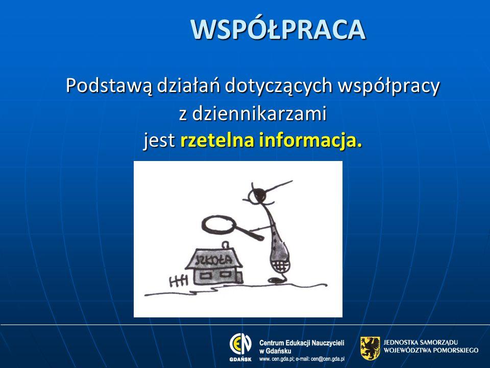 WSPÓŁPRACA Podstawą działań dotyczących współpracy z dziennikarzami jest rzetelna informacja.