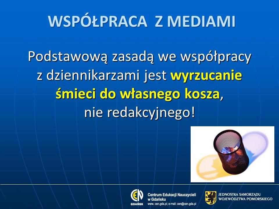 Podstawową zasadą we współpracy z dziennikarzami jest wyrzucanie śmieci do własnego kosza, nie redakcyjnego! WSPÓŁPRACA Z MEDIAMI