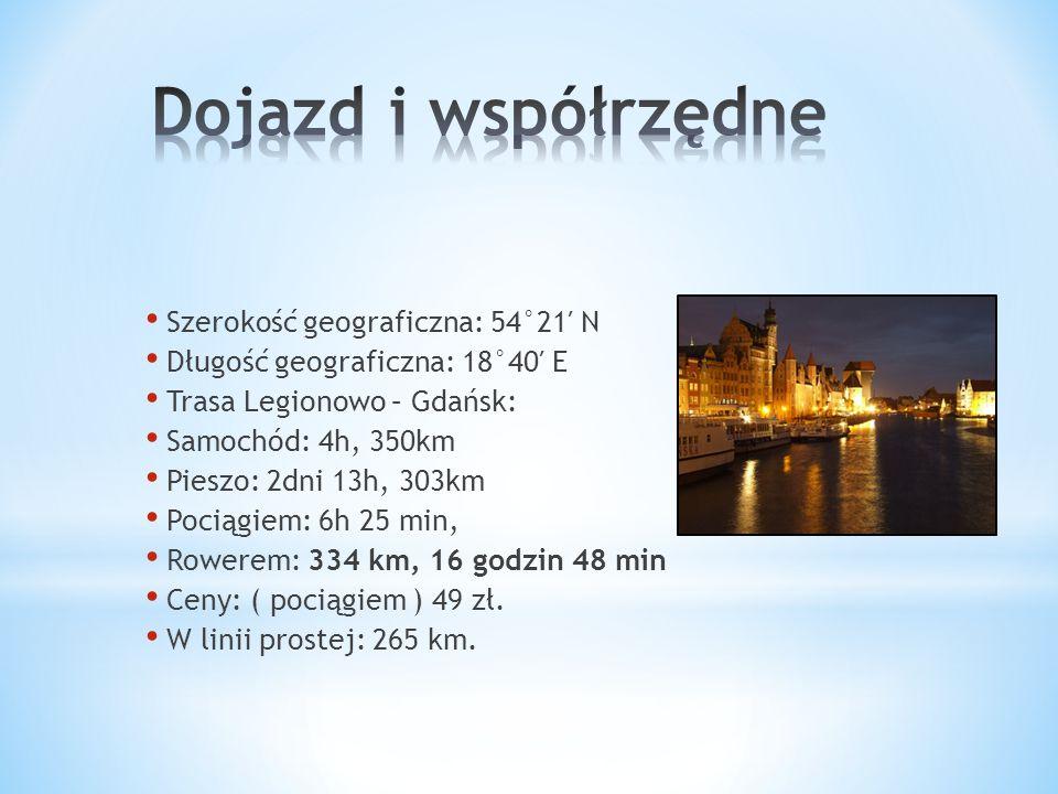 Szerokość geograficzna: 54°21′ N Długość geograficzna: 18°40′ E Trasa Legionowo – Gdańsk: Samochód: 4h, 350km Pieszo: 2dni 13h, 303km Pociągiem: 6h 25 min, Rowerem: 334 km, 16 godzin 48 min Ceny: ( pociągiem ) 49 zł.