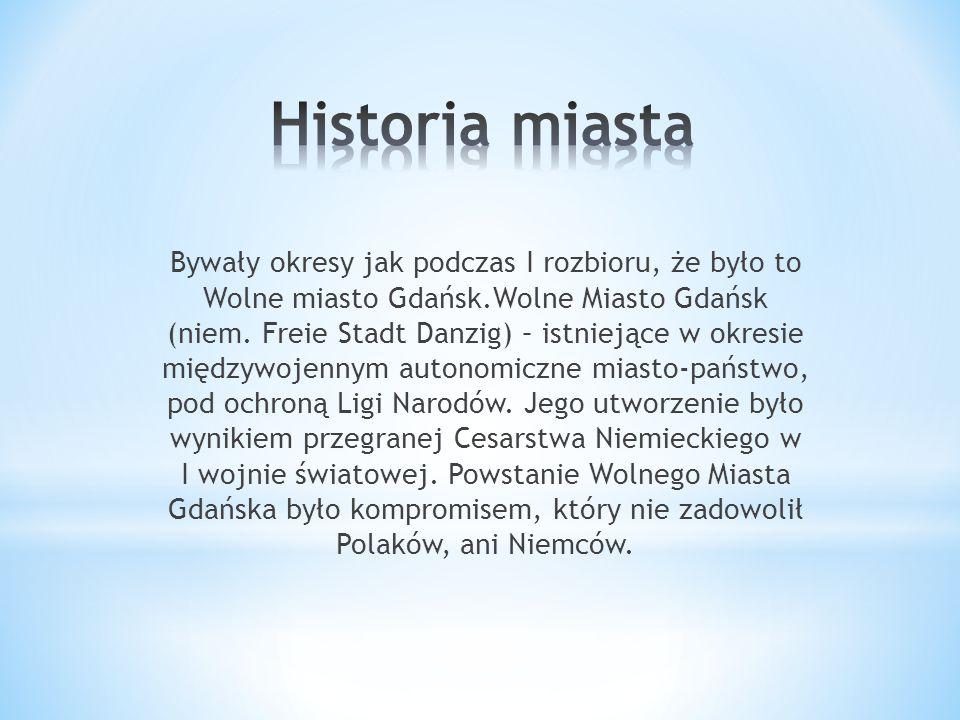 Bywały okresy jak podczas I rozbioru, że było to Wolne miasto Gdańsk.Wolne Miasto Gdańsk (niem.