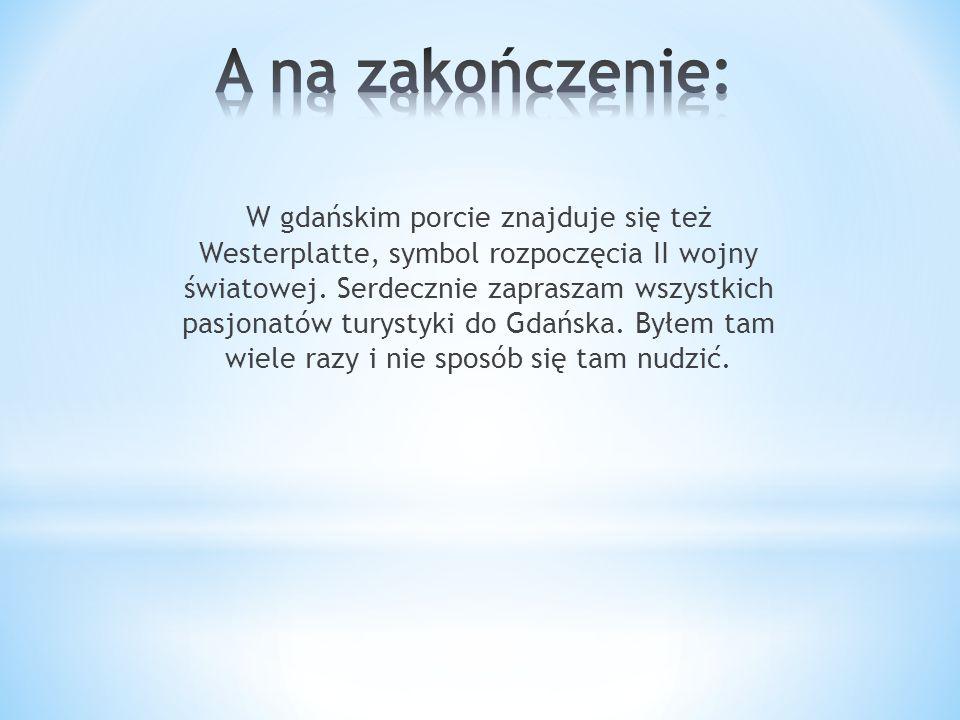 W gdańskim porcie znajduje się też Westerplatte, symbol rozpoczęcia II wojny światowej.