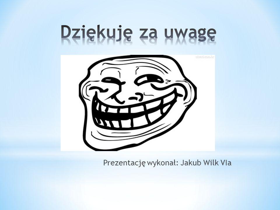 Prezentację wykonał: Jakub Wilk VIa