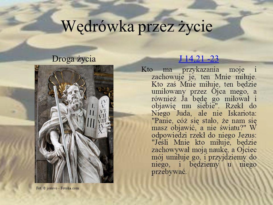 Wędrówka przez życie Droga życiaJ 14,21 -23 Kto ma przykazania moje i zachowuje je, ten Mnie miłuje. Kto zaś Mnie miłuje, ten będzie umiłowany przez O
