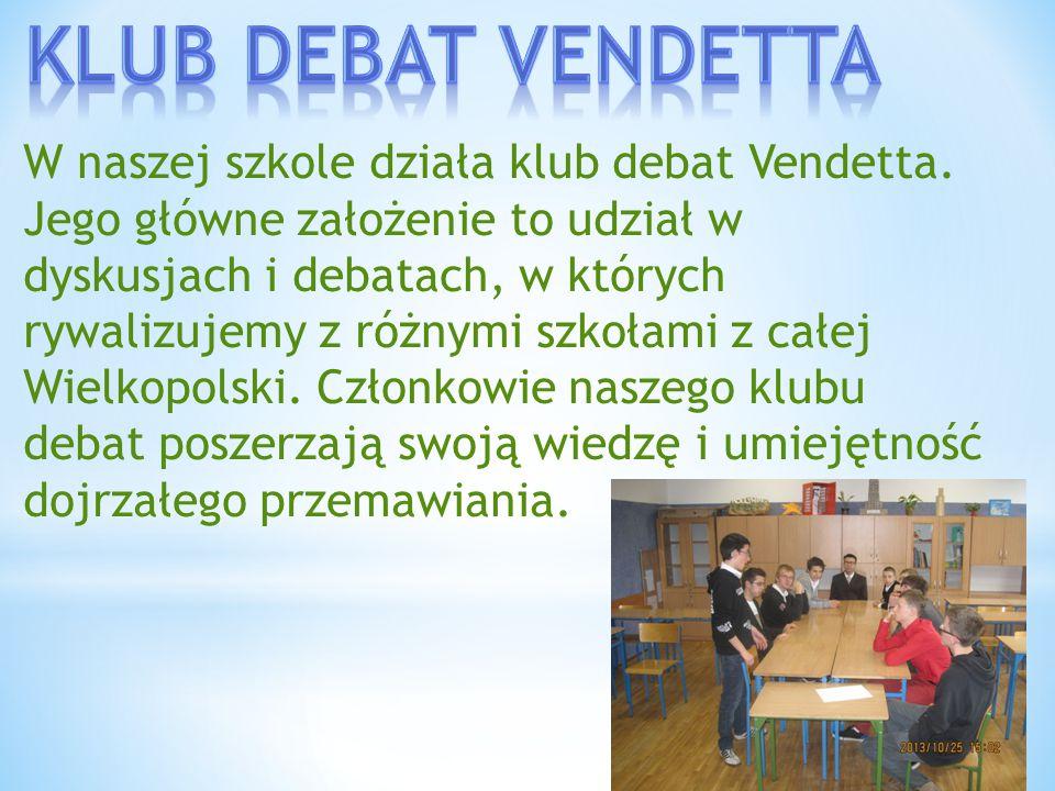 W naszej szkole działa klub debat Vendetta. Jego główne założenie to udział w dyskusjach i debatach, w których rywalizujemy z różnymi szkołami z całej