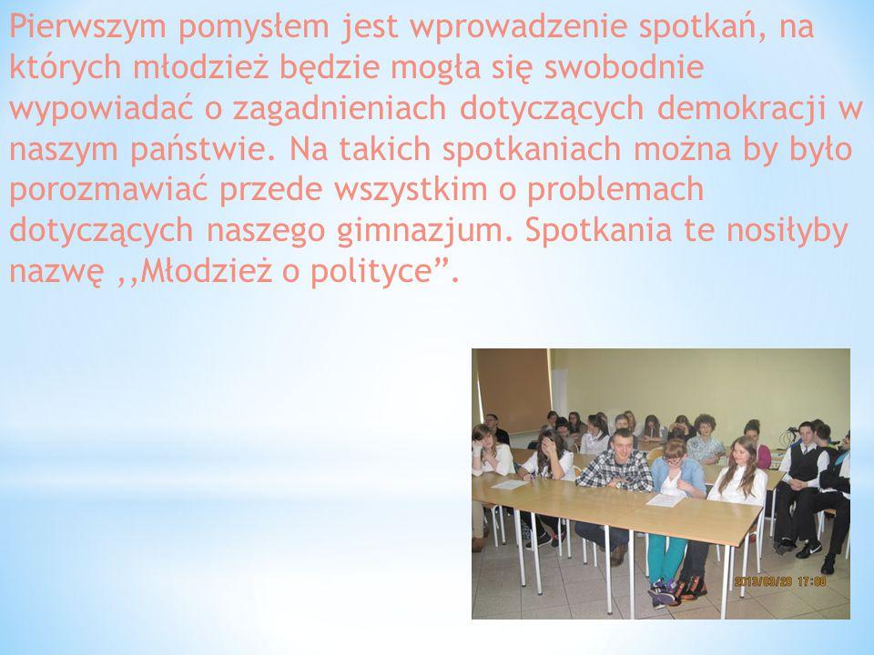 Pierwszym pomysłem jest wprowadzenie spotkań, na których młodzież będzie mogła się swobodnie wypowiadać o zagadnieniach dotyczących demokracji w naszy