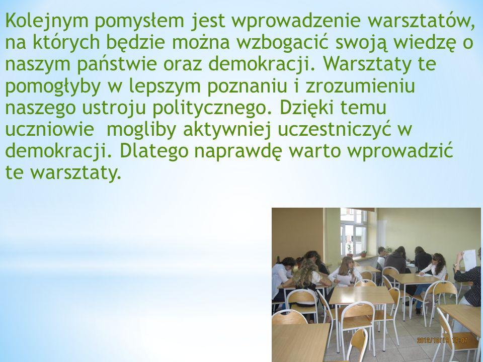 Kolejnym pomysłem jest wprowadzenie warsztatów, na których będzie można wzbogacić swoją wiedzę o naszym państwie oraz demokracji. Warsztaty te pomogły