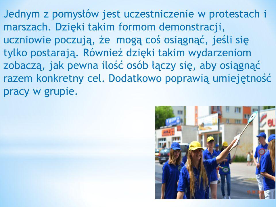 Jednym z pomysłów jest uczestniczenie w protestach i marszach. Dzięki takim formom demonstracji, uczniowie poczują, że mogą coś osiągnąć, jeśli się ty