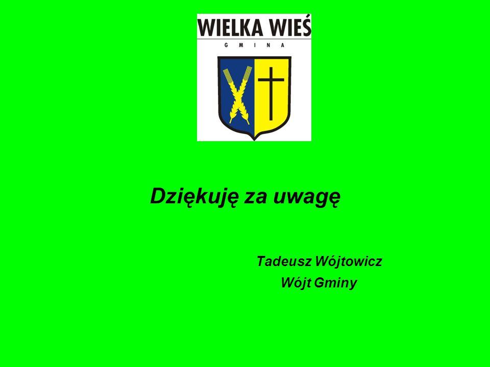 Dziękuję za uwagę Tadeusz Wójtowicz Wójt Gminy