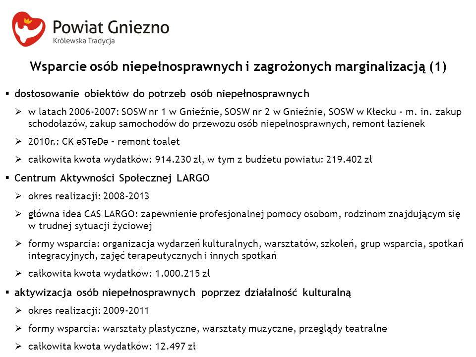 Wsparcie osób niepełnosprawnych i zagrożonych marginalizacją (1)  dostosowanie obiektów do potrzeb osób niepełnosprawnych  w latach 2006-2007: SOSW nr 1 w Gnieźnie, SOSW nr 2 w Gnieźnie, SOSW w Kłecku - m.